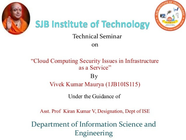 "Technical Seminar on ""Cloud Computing Security Issues in Infrastructure as a Service"" By Vivek Kumar Maurya (1JB10IS115) U..."
