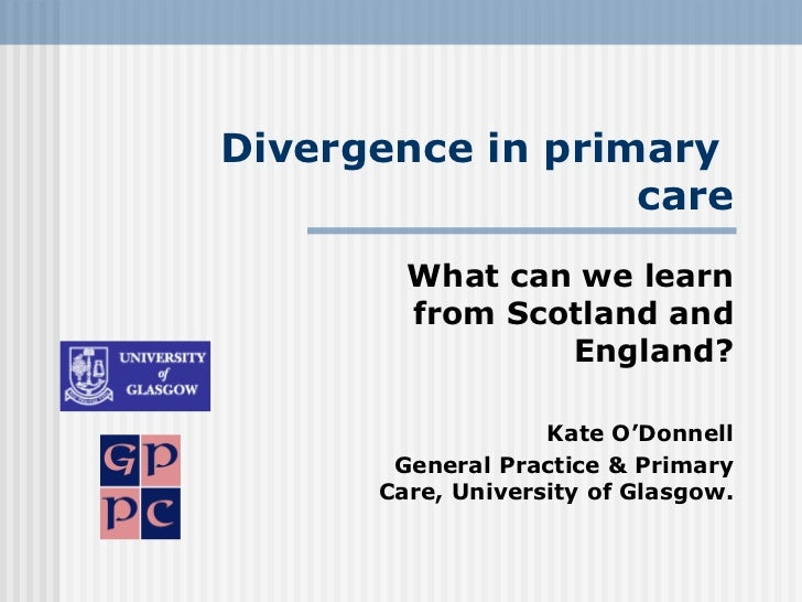 Divergence in primary                  care        What can we learn        from Scotland and                England?     ...
