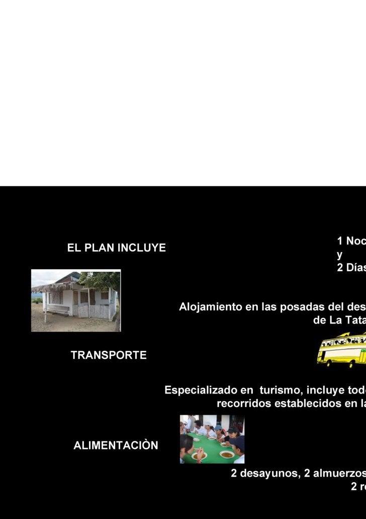 ALIMENTACIÒN  EL PLAN INCLUYE 1 Noche  y  2 Días: Alojamiento en las posadas del desierto de La Tatacoa. TRANSPORTE  Espec...
