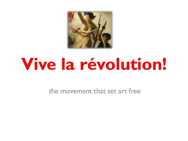 Vive la révolution!   the movement that set art free