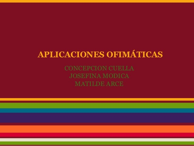 APLICACIONES OFIMÁTICAS    CONCEPCION CUELLA     JOSEFINA MODICA      MATILDE ARCE