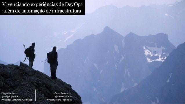 Vivenciando experiências de DevOps além de automação de infraestrutura Cesar Mesquita @cmesquita00 Infrastructure Architec...