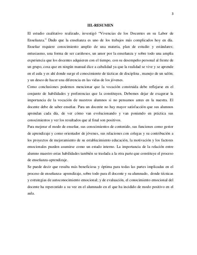 """3 III.-RESUMEN El estudio cualitativo realizado, investigó """"Vivencias de los Docentes en su Labor de Enseñanza."""" Dado que ..."""