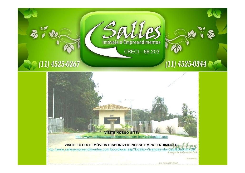 VISITE NOSSO SITE:                http://www.sallesempreendimentos.com.br/vivendasjapi.asp          VISITE LOTES E IMÓVEIS...