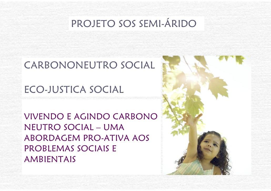 PROJETO SOS SEMI-ÁRIDO    CARBONONEUTRO SOCIAL  ECO-JUSTICA SOCIAL  VIVENDO E AGINDO CARBONO NEUTRO SOCIAL – UMA ABORDAGEM...