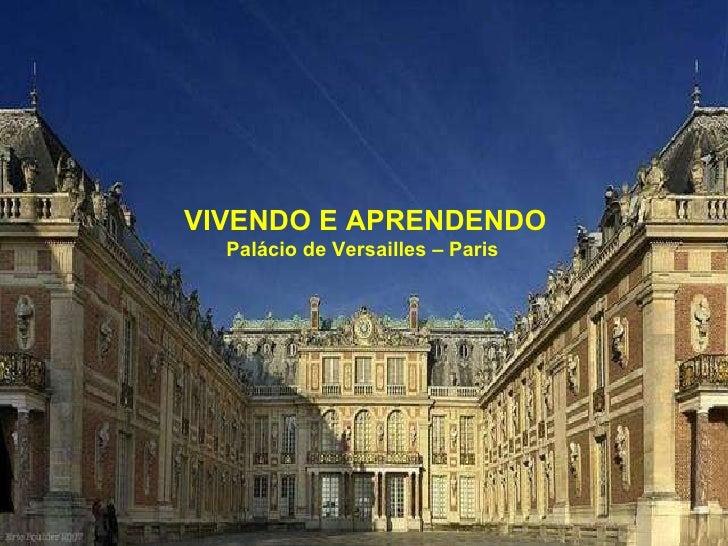 VIVENDO E APRENDENDO Palácio de Versailles – Paris