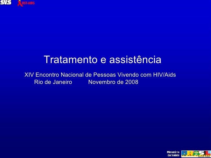 Tratamento e assistência  XIV Encontro Nacional de Pessoas Vivendo com HIV/Aids Rio de Janeiro  Novembro de 2008