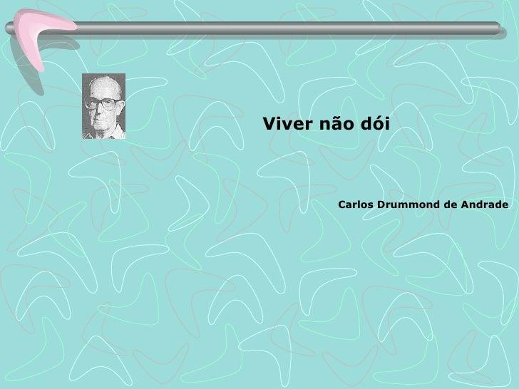 Carlos Drummond de Andrade   Viver não dói