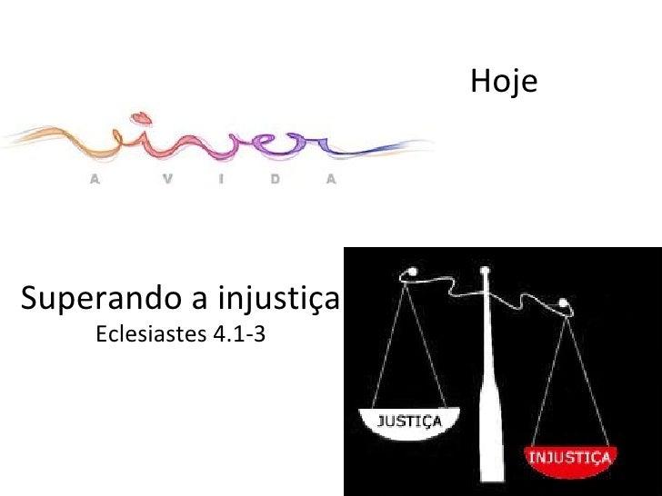 Superando a injustiça Eclesiastes 4.1-3 Hoje
