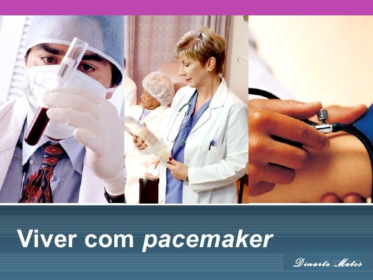 Viver com pacemaker                      DinarteL/O/G/O                               Matos