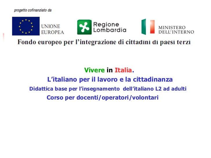 Vivere in Italia.      L'italiano per il lavoro e la cittadinanzaDidattica base per l'insegnamento dell'italiano L2 ad adu...