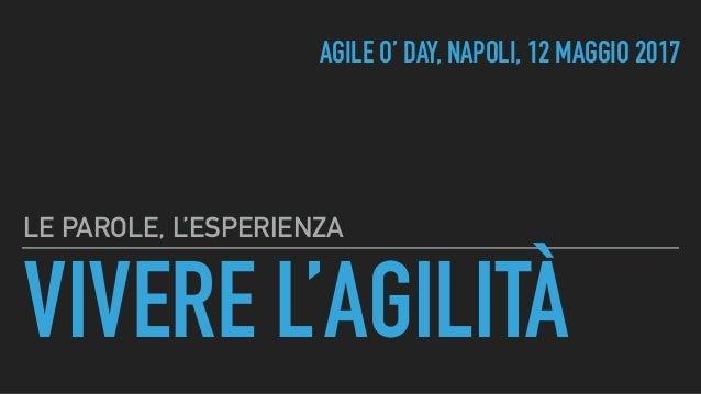 VIVERE L'AGILITÀ LE PAROLE, L'ESPERIENZA AGILE O' DAY, NAPOLI, 12 MAGGIO 2017