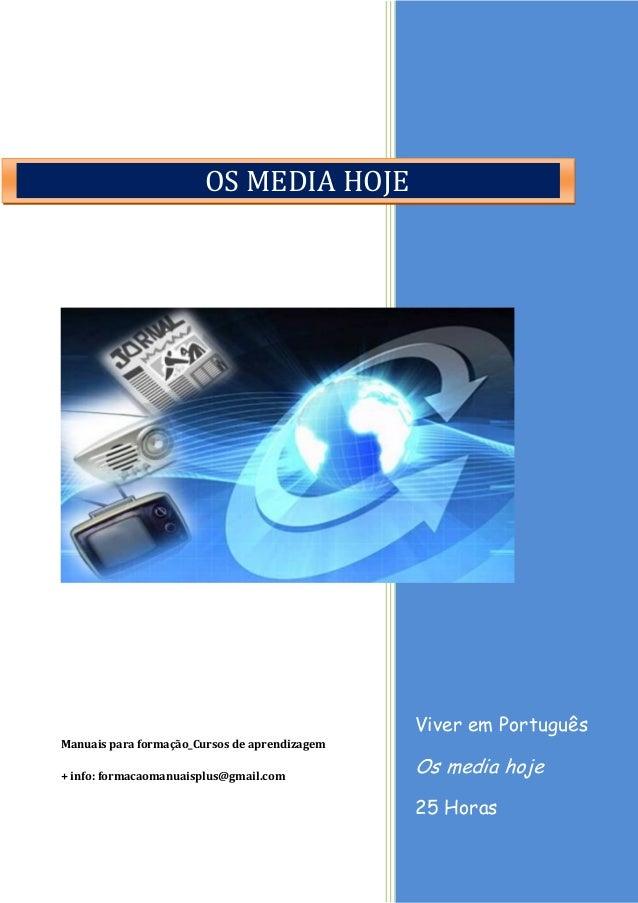 Viver em Português Os media hoje 25 Horas Manuais para formação_Cursos de aprendizagem + info: formacaomanuaisplus@gmail.c...