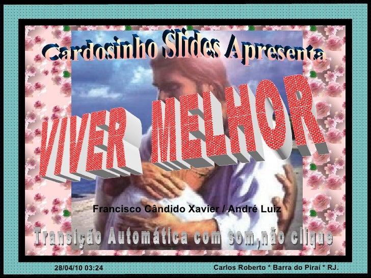 Cardosinho Slides Apresenta VIVER  MELHOR Transição Automática com som,não clique Francisco Cândido Xavier / André Luiz
