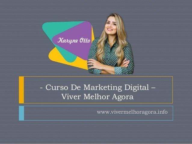 - Curso De Marketing Digital – Viver Melhor Agora www.vivermelhoragora.info