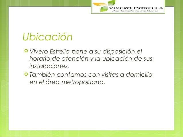 Ubicación Vivero Estrella pone a su disposición el  horario de atención y la ubicación de sus  instalaciones. También co...