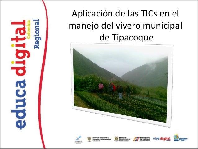 Aplicación de las TICs en elmanejo del vivero municipal       de Tipacoque