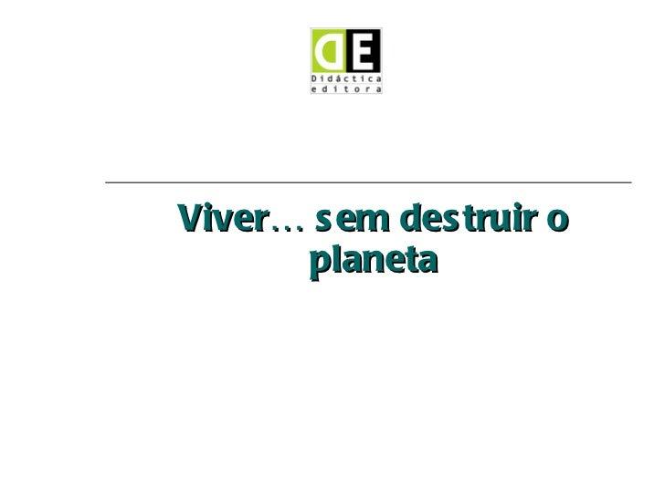 Viver… sem destruir o planeta