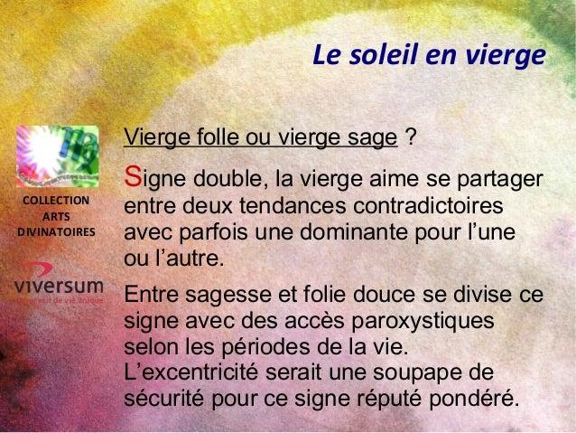 Le soleil en vierge Vierge folle ou vierge sage ? Signe double, la vierge aime se partager entre deux tendances contradict...