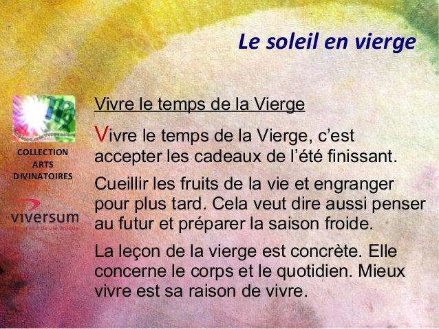 Le soleil en vierge Vivre le temps de la Vierge Vivre le temps de la Vierge, c'est accepter les cadeaux de l'été finissant...