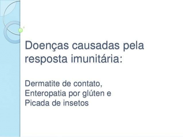Doenças causadas pela resposta imunitária: Dermatite de contato, Enteropatia por glúten e Picada de insetos