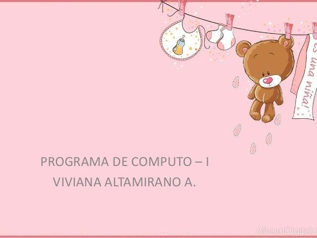 PROGRAMA DE COMPUTO – I VIVIANA ALTAMIRANO A.