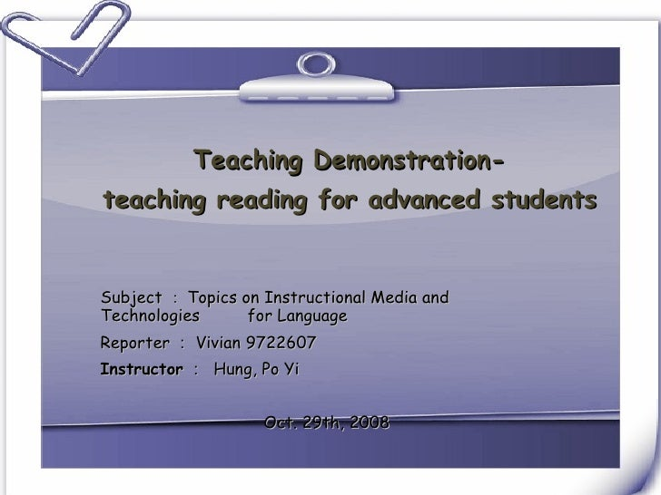 Teaching Demonstration- teaching reading for advanced students Subject : Topics on Instructional Media and Technologies   ...