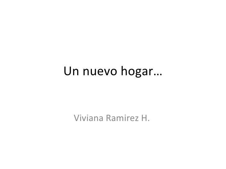 Un nuevo hogar… Viviana Ramirez H.