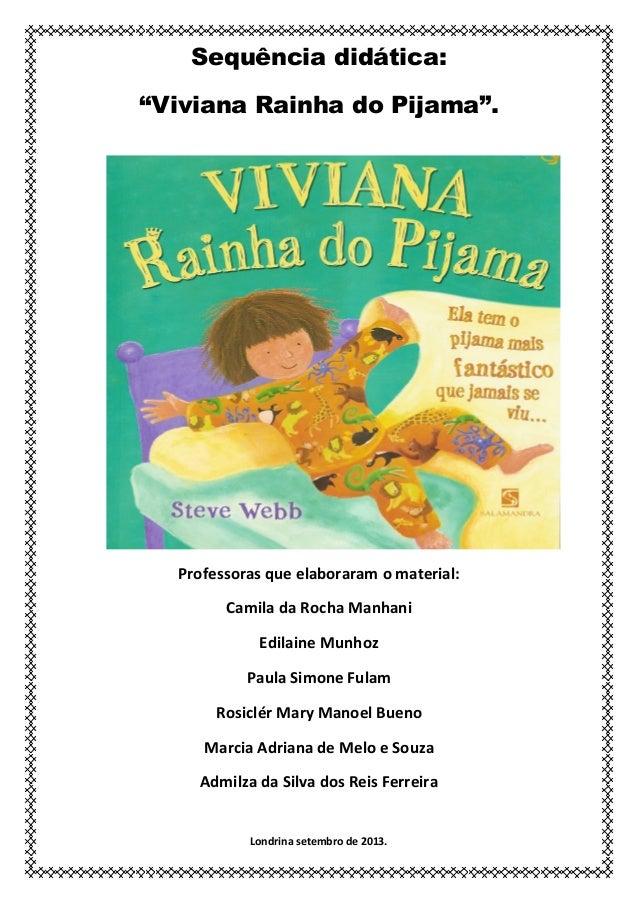 """Sequência didática: """"Viviana Rainha do Pijama"""".  Professoras que elaboraram o material: Camila da Rocha Manhani Edilaine M..."""