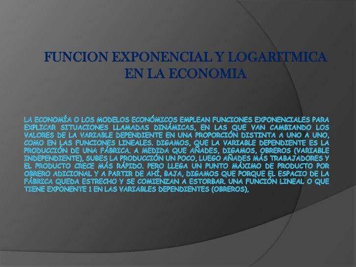 FUNCION EXPONENCIAL Y LOGARITMICA         EN LA ECONOMIA
