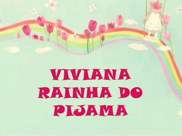 VIVIANA RAINHA DO PIJAMA