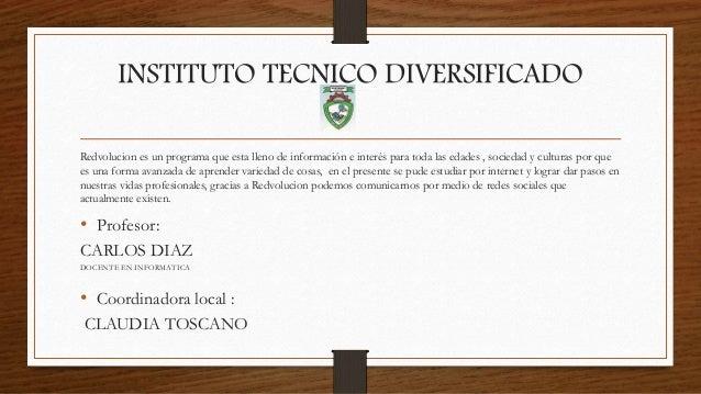 INSTITUTO TECNICO DIVERSIFICADO Redvolucion es un programa que esta lleno de información e interés para toda las edades , ...