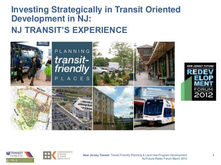 Investing Strategically in Transit OrientedDevelopment in NJ:NJ TRANSIT'S EXPERIENCE                                      ...