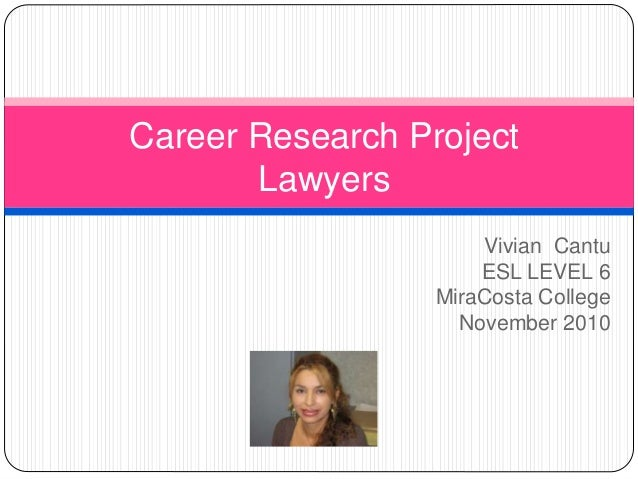 Vivian Cantu ESL LEVEL 6 MiraCosta College November 2010 Career Research Project Lawyers