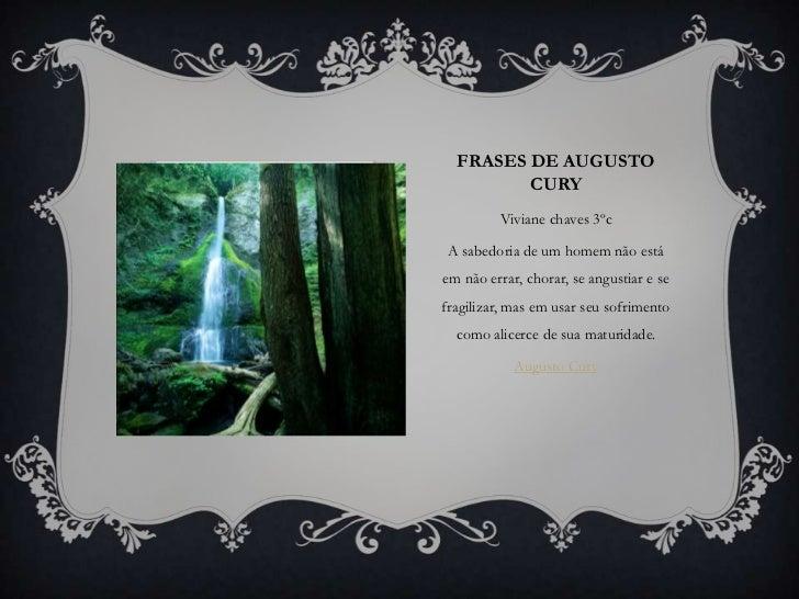 FRASES DE AUGUSTO         CURY         Viviane chaves 3ºc A sabedoria de um homem não estáem não errar, chorar, se angusti...