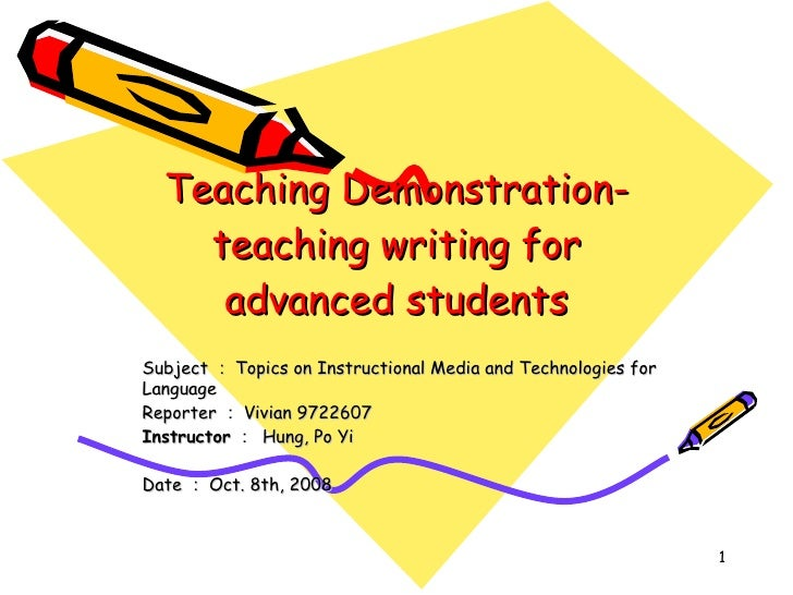 Teaching Demonstration- teaching writing for advanced students Subject : Topics on Instructional Media and Technologies fo...
