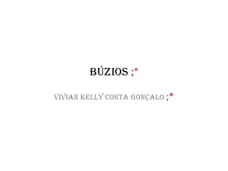 Búzios ;*<br />Vivian Kelly Costa Gonçalo ;*<br />