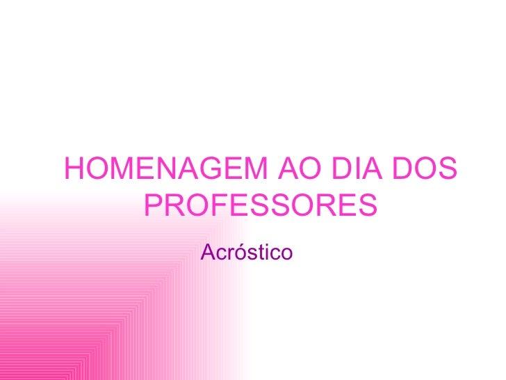 HOMENAGEM AO DIA DOS PROFESSORES Acróstico