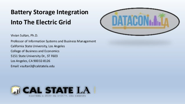 Battery Storage Integration Into The Electric Grid Vivian Sultan, Ph.D. Professor of Information Systems and Business Mana...