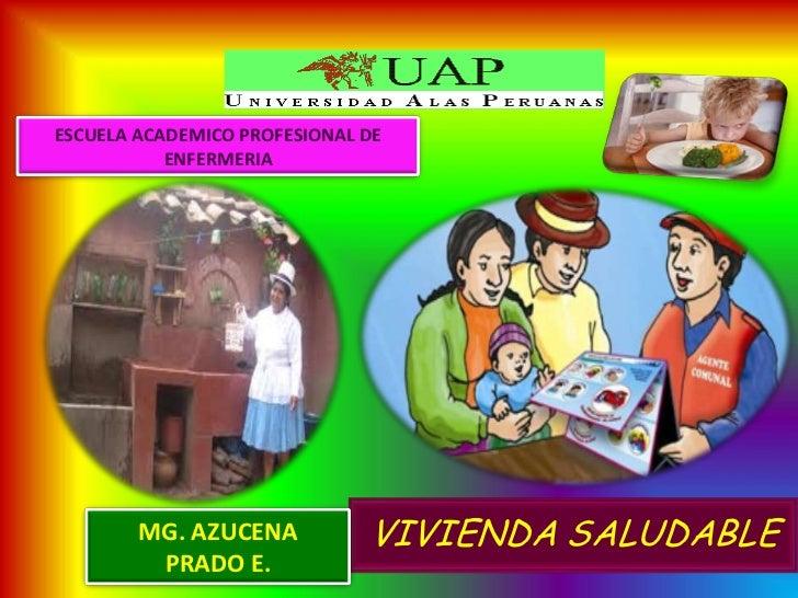 ESCUELA ACADEMICO PROFESIONAL DE           ENFERMERIA        MG. AZUCENA           VIVIENDA SALUDABLE         PRADO E.
