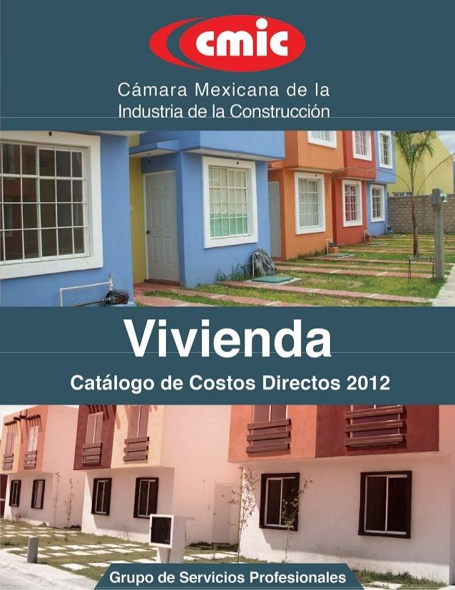 Vigencia: Marzo 2012 2 Catálogo de Costos Directos de Vivienda INTRODUCCIÓN Diversas empresas constructoras afiliadas a la...