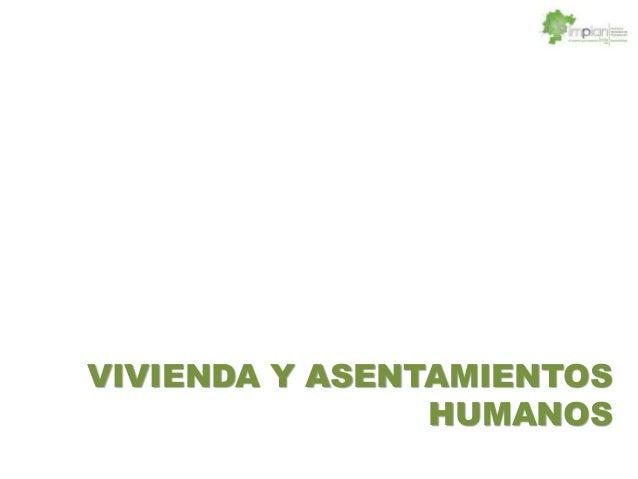 VIVIENDA Y ASENTAMIENTOSHUMANOS