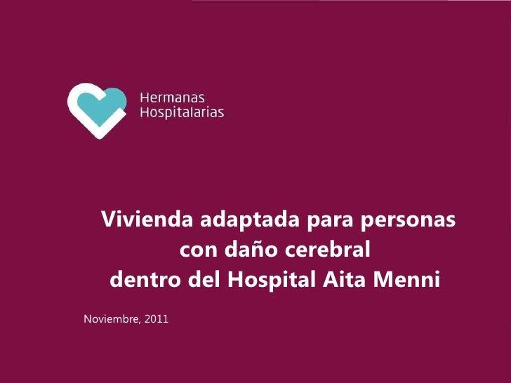 Vivienda adaptada para personas con daño cerebral  dentro del Hospital Aita Menni  <ul><li>Noviembre, 2011 </li></ul>
