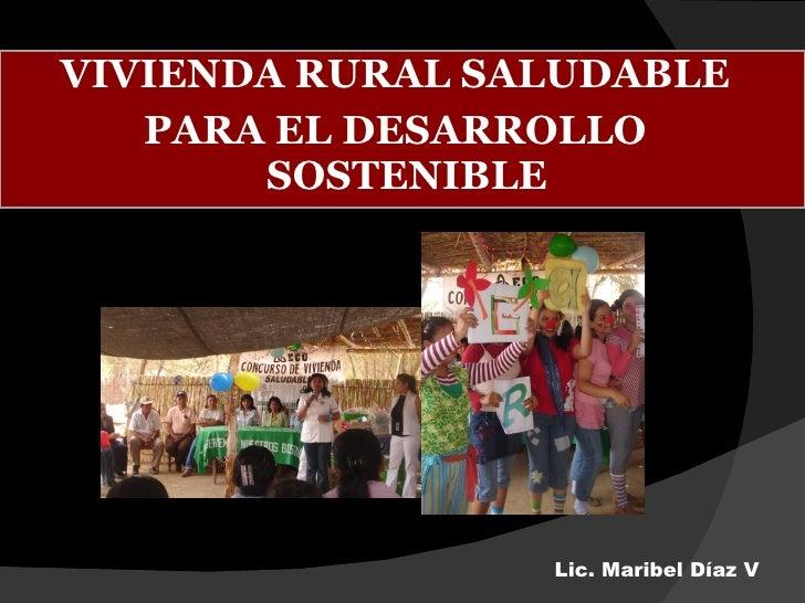 <ul><li>VIVIENDA RURAL SALUDABLE </li></ul><ul><li>PARA EL DESARROLLO SOSTENIBLE  </li></ul>Lic. Maribel Díaz V