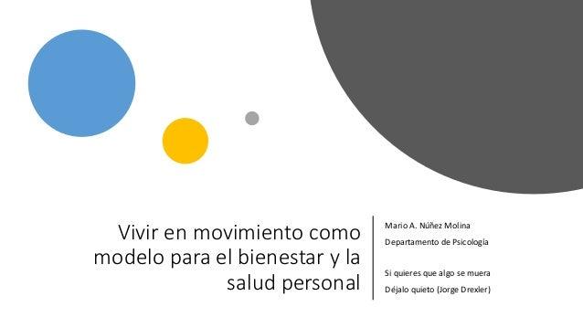 Vivir en movimiento como modelo para el bienestar y la salud personal Mario A. Núñez Molina Departamento de Psicología Si ...