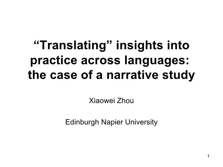 """Translating"" insights into practice across languages:the case of a narrative study            Xiaowei Zhou      Edinburgh..."