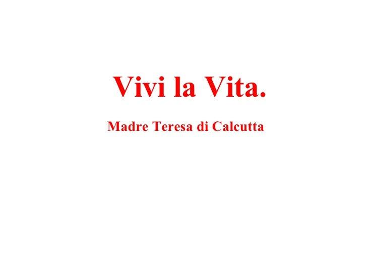 Vivi la Vita. Madre Teresa di Calcutta