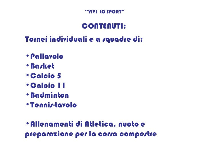 "CONTENUTI: "" VIVI  LO SPORT"" Tornei individuali e a squadre di: <ul><li>Pallavolo </li></ul><ul><li>Basket  </li></ul><ul>..."