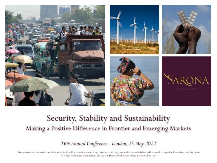 Security, Stability and Sustainability         Making a Positive Difference in Frontier and Emerging Markets              ...