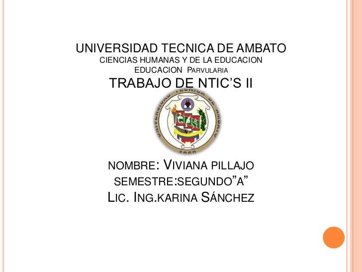 UNIVERSIDAD TECNICA DE AMBATO   CIENCIAS HUMANAS Y DE LA EDUCACION          EDUCACION PARVULARIA    TRABAJO DE NTIC'S II  ...